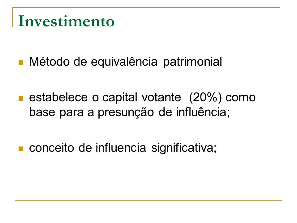 Investimento Método de equivalência patrimonial estabelece o capital votante (20%) como base para a presunção de influência; conceito de influencia si