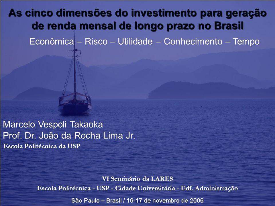 As cinco dimensões do investimento para geração de renda mensal de longo prazo no Brasil VI Seminário da LARES Escola Politécnica - USP - Cidade Unive