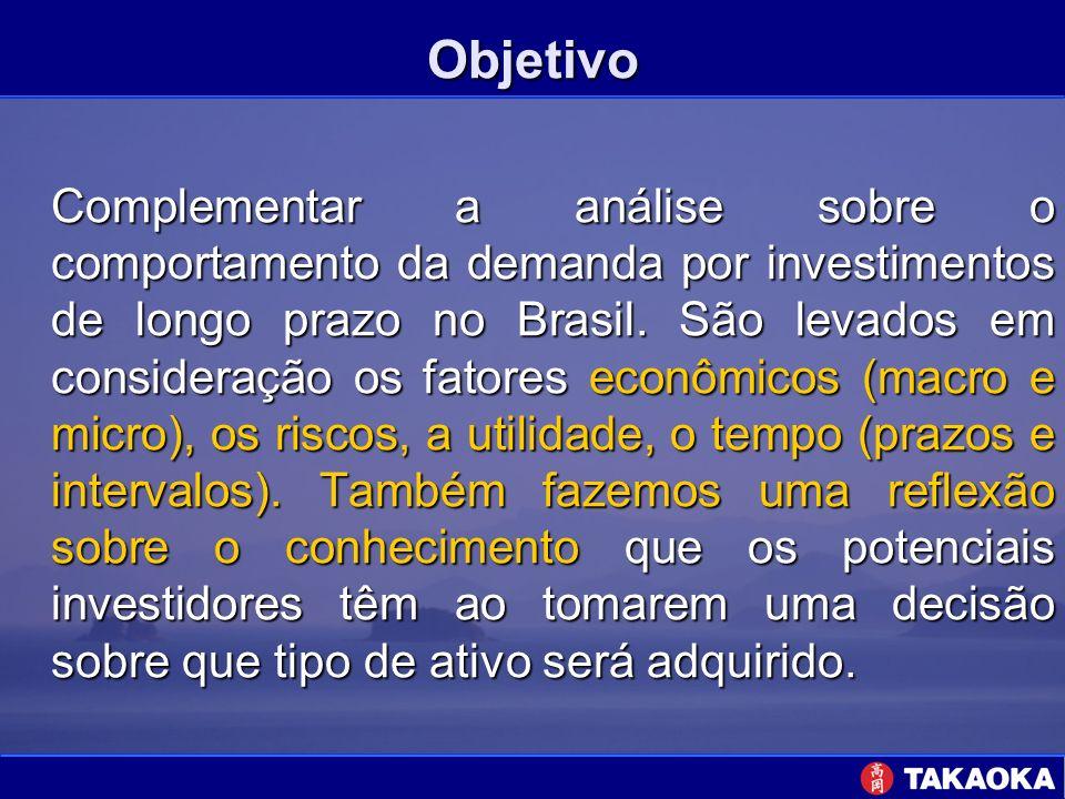 Objetivo Complementar a análise sobre o comportamento da demanda por investimentos de longo prazo no Brasil. São levados em consideração os fatores ec
