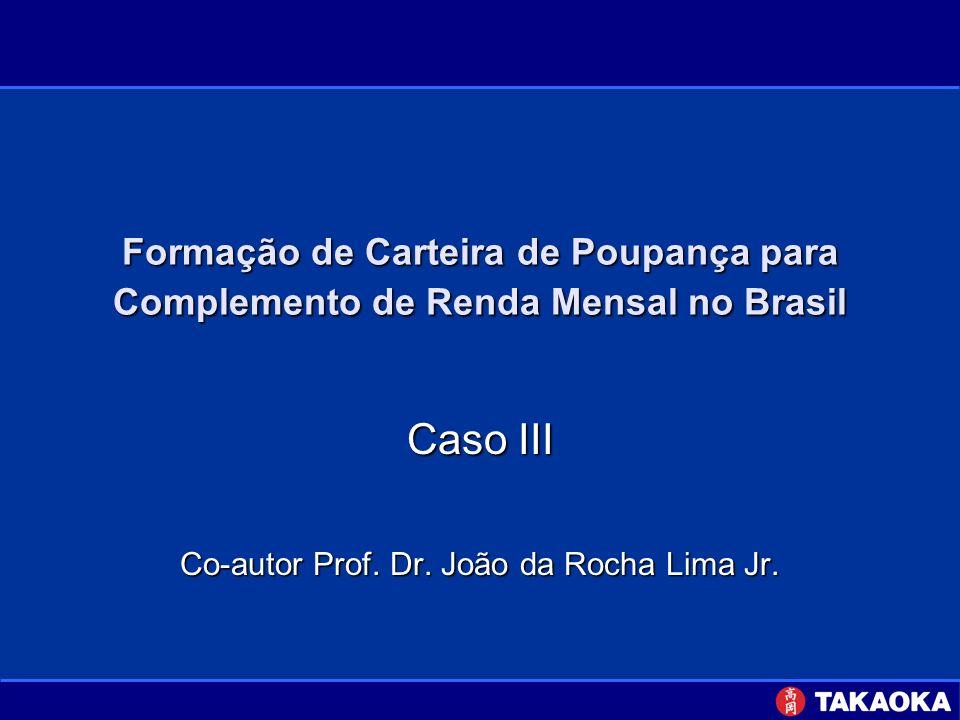 Formação de Carteira de Poupança para Complemento de Renda Mensal no Brasil Caso III Co-autor Prof. Dr. João da Rocha Lima Jr.