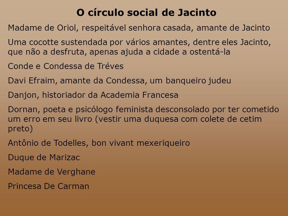 O círculo social de Jacinto Madame de Oriol, respeitável senhora casada, amante de Jacinto Uma cocotte sustendada por vários amantes, dentre eles Jaci