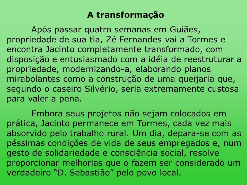 A transformação Após passar quatro semanas em Guiães, propriedade de sua tia, Zé Fernandes vai a Tormes e encontra Jacinto completamente transformado,