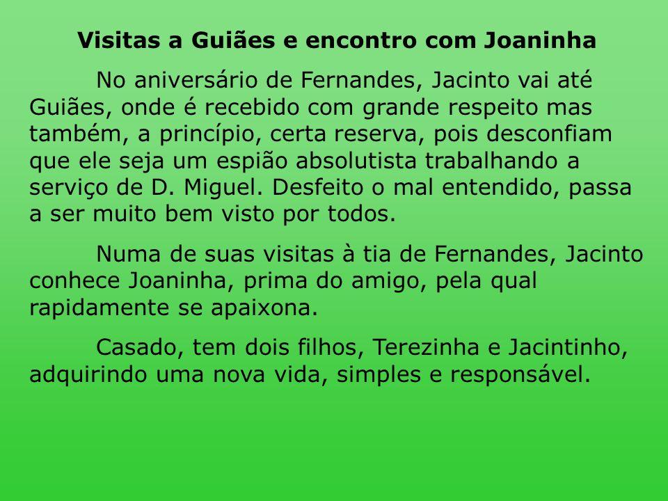 Visitas a Guiães e encontro com Joaninha No aniversário de Fernandes, Jacinto vai até Guiães, onde é recebido com grande respeito mas também, a princí