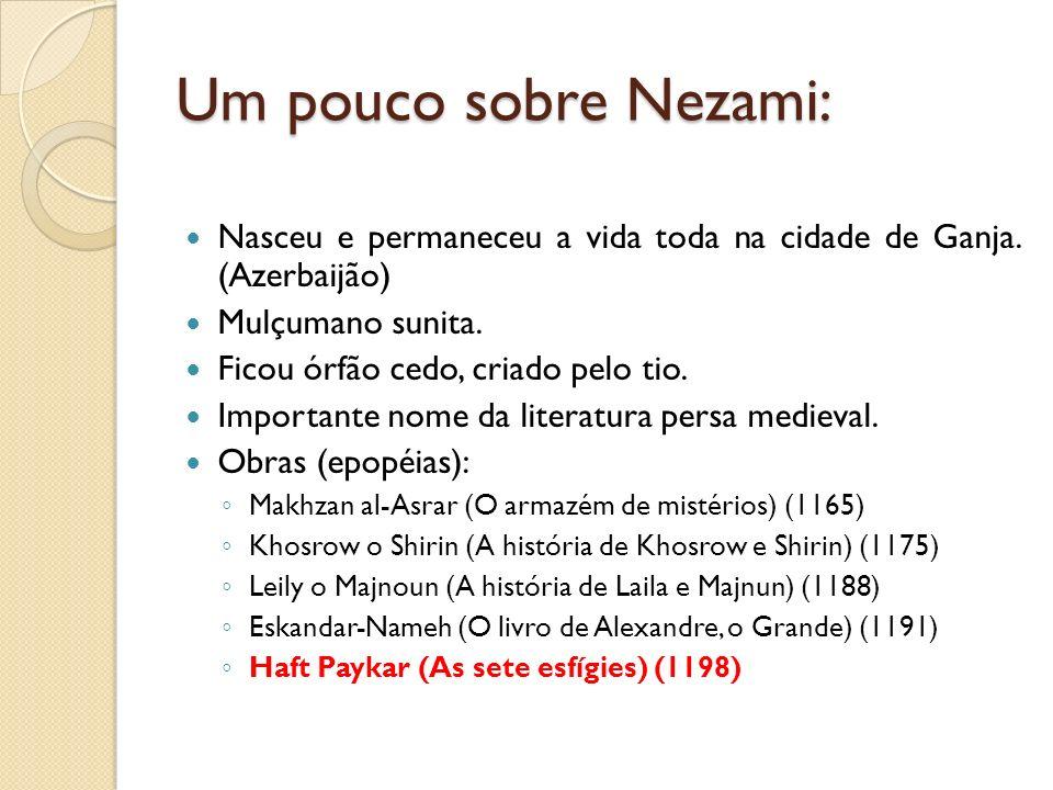 Um pouco sobre Nezami: Nasceu e permaneceu a vida toda na cidade de Ganja. (Azerbaijão) Mulçumano sunita. Ficou órfão cedo, criado pelo tio. Important