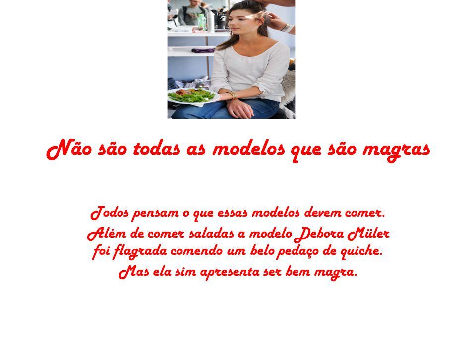 Não são todas as modelos que são magras Todos pensam o que essas modelos devem comer. Além de comer saladas a modelo Debora Müler foi flagrada comendo