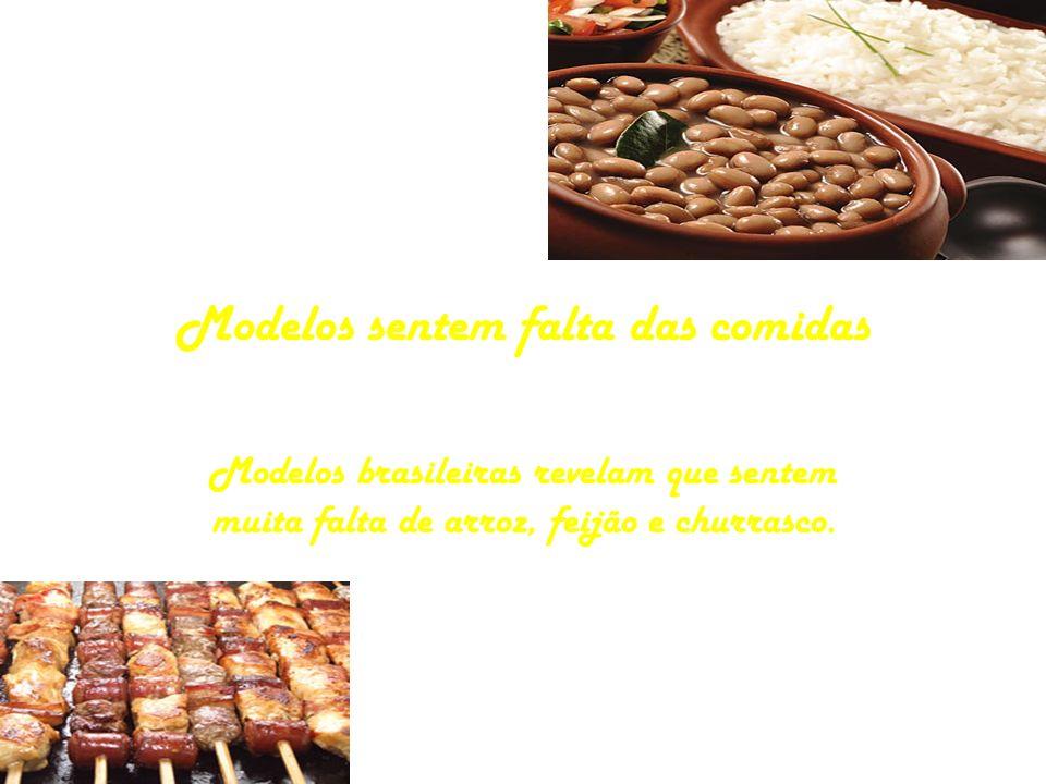 Modelos sentem falta das comidas Modelos brasileiras revelam que sentem muita falta de arroz, feijão e churrasco.