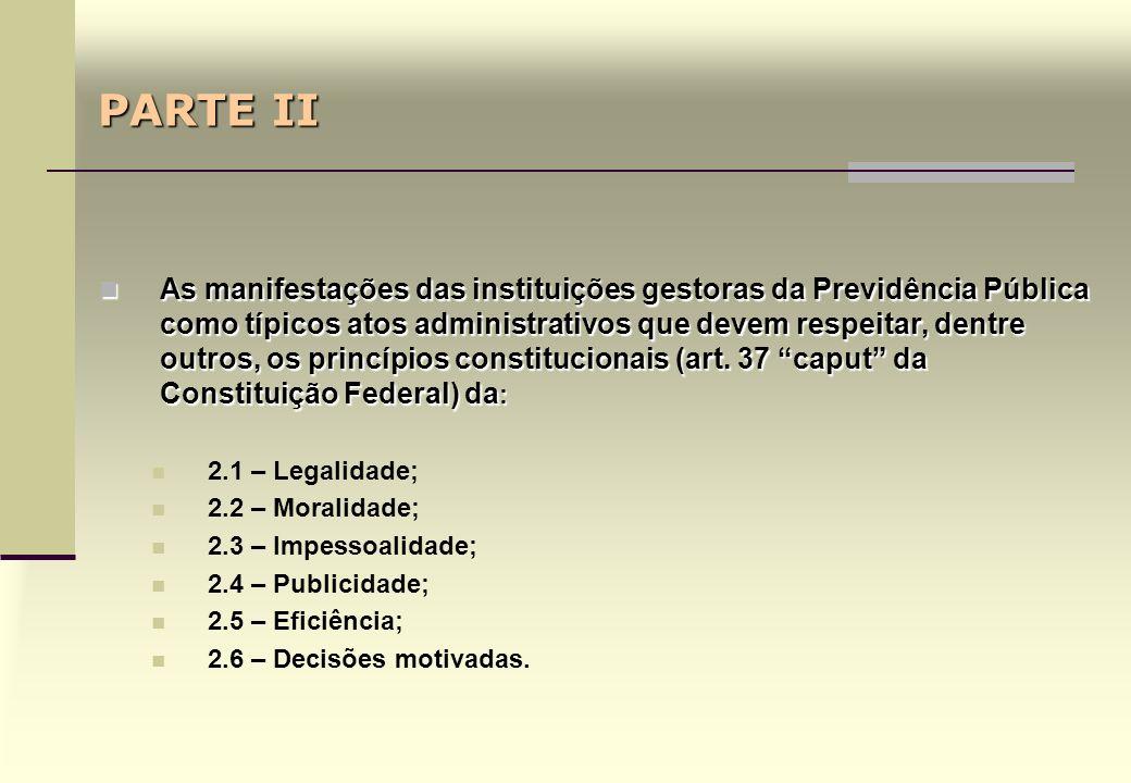 PARTE II As manifestações das instituições gestoras da Previdência Pública como típicos atos administrativos que devem respeitar, dentre outros, os princípios constitucionais (art.