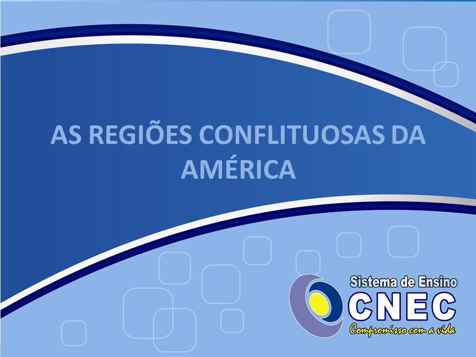 AS REGIÕES CONFLITUOSAS DA AMÉRICA