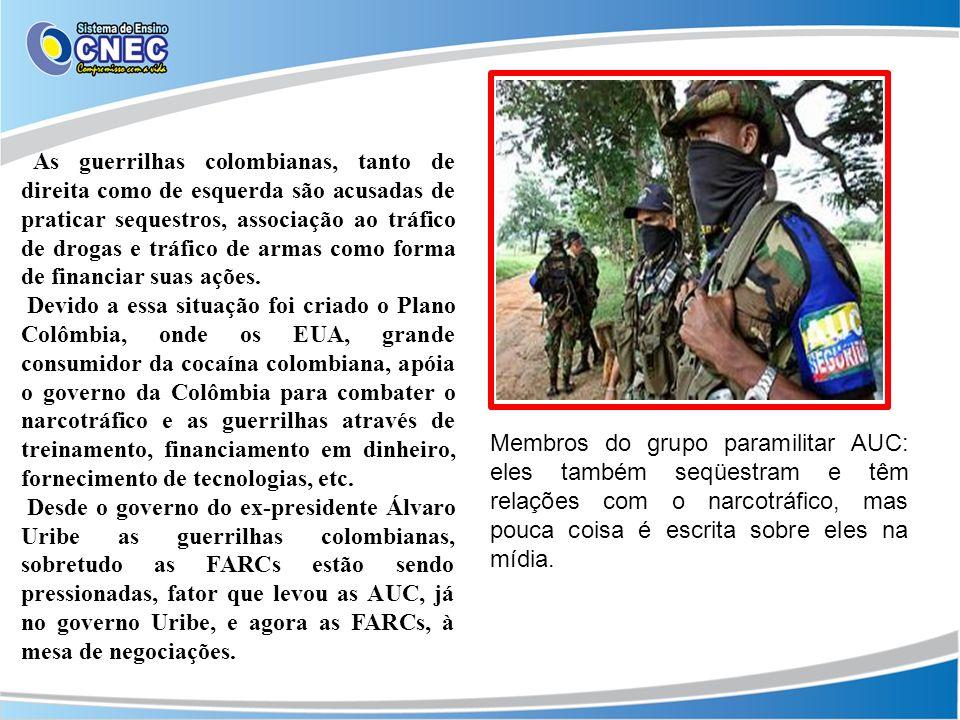 As guerrilhas colombianas, tanto de direita como de esquerda são acusadas de praticar sequestros, associação ao tráfico de drogas e tráfico de armas c