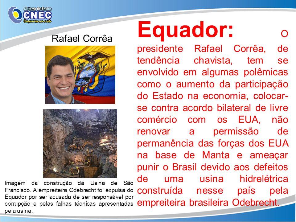 Equador: O presidente Rafael Corrêa, de tendência chavista, tem se envolvido em algumas polêmicas como o aumento da participação do Estado na economia