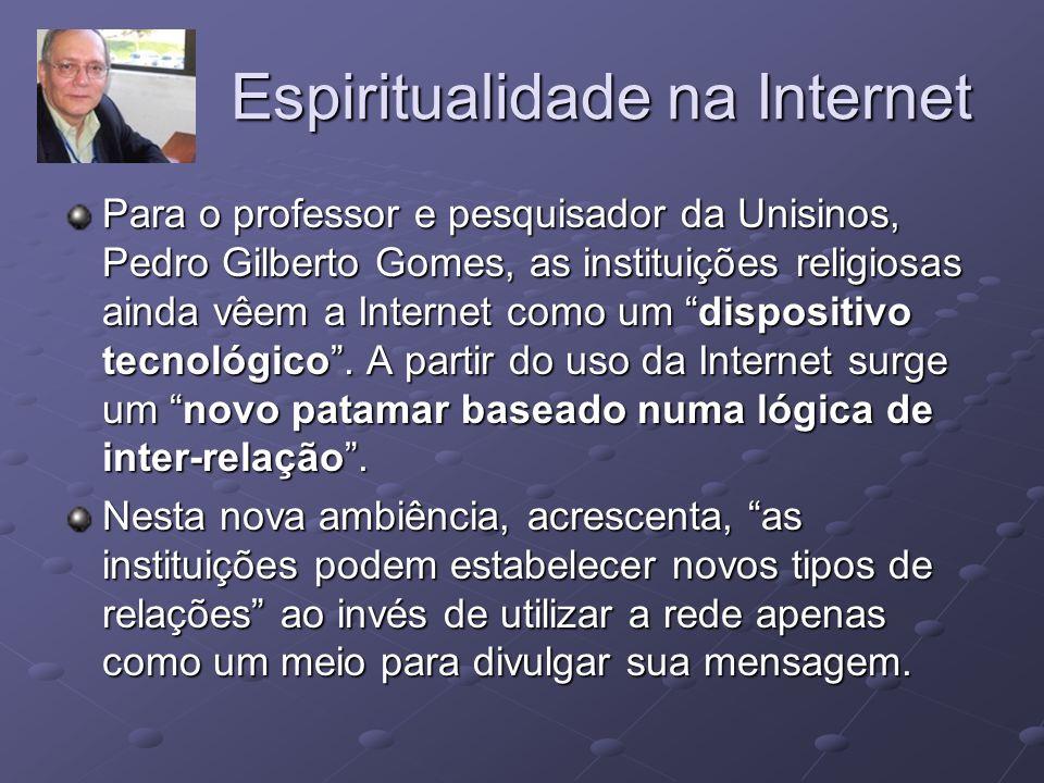 Espiritualidade na Internet Para o professor e pesquisador da Unisinos, Pedro Gilberto Gomes, as instituições religiosas ainda vêem a Internet como um