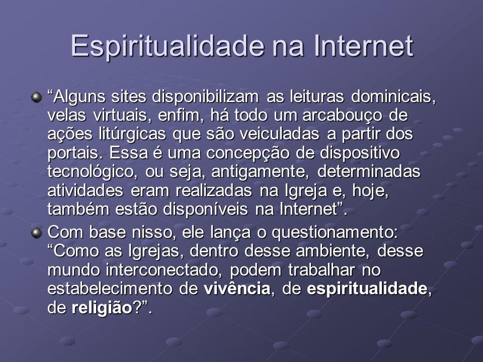Espiritualidade na Internet Alguns sites disponibilizam as leituras dominicais, velas virtuais, enfim, há todo um arcabouço de ações litúrgicas que sã