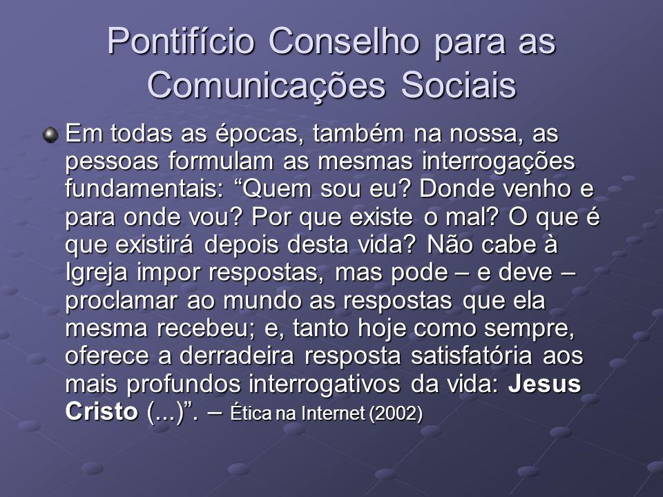 Pontifício Conselho para as Comunicações Sociais Em todas as épocas, também na nossa, as pessoas formulam as mesmas interrogações fundamentais: Quem s