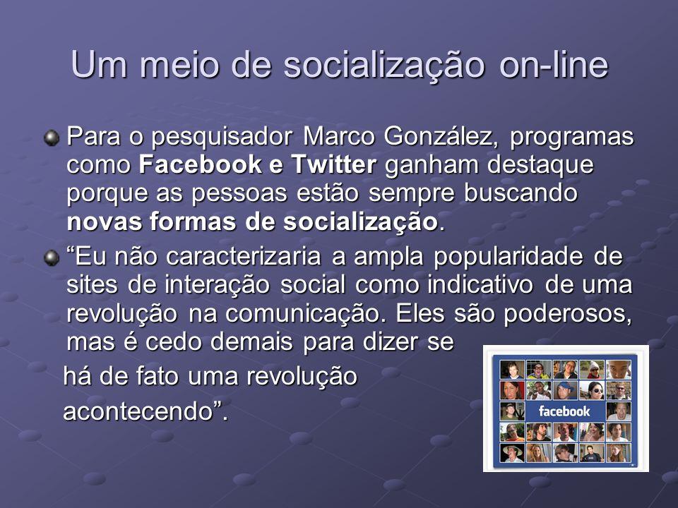 Um meio de socialização on-line Para o pesquisador Marco González, programas como Facebook e Twitter ganham destaque porque as pessoas estão sempre bu