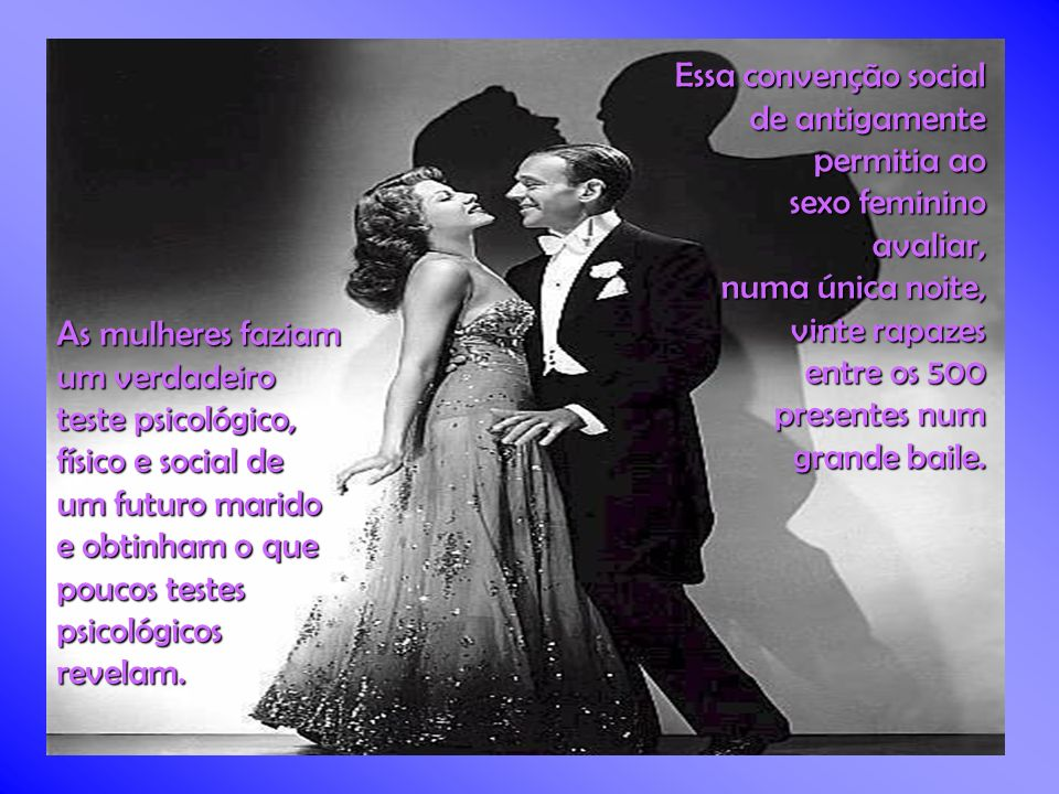Fico feliz ao notar a volta da dança de salão, dos cursos de forró, tango e bolero, em que novamente os dois sexos dançam juntos, colados e em harmonia.