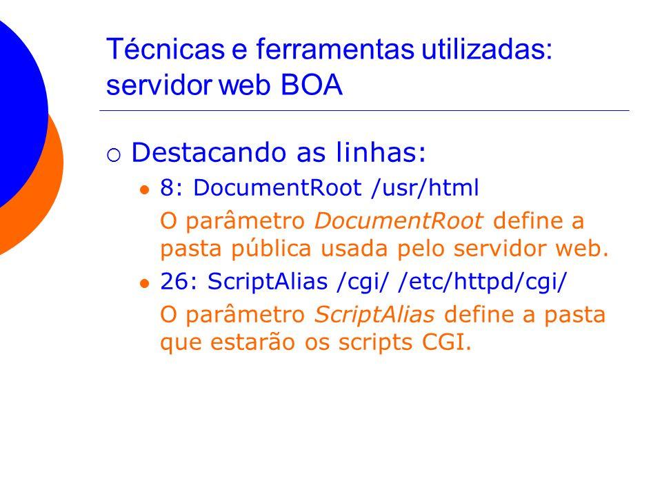 Técnicas e ferramentas utilizadas: servidor web BOA Destacando as linhas: 8: DocumentRoot /usr/html O parâmetro DocumentRoot define a pasta pública us