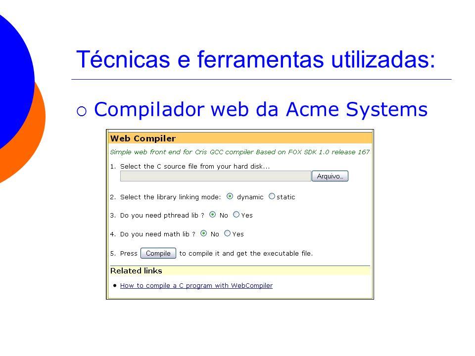 Técnicas e ferramentas utilizadas: Compilador web da Acme Systems