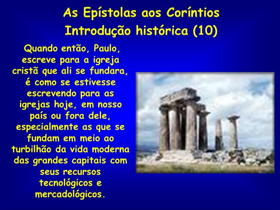 As Epístolas aos Coríntios Introdução histórica (10) Quando então, Paulo, escreve para a igreja cristã que ali se fundara, é como se estivesse escreve