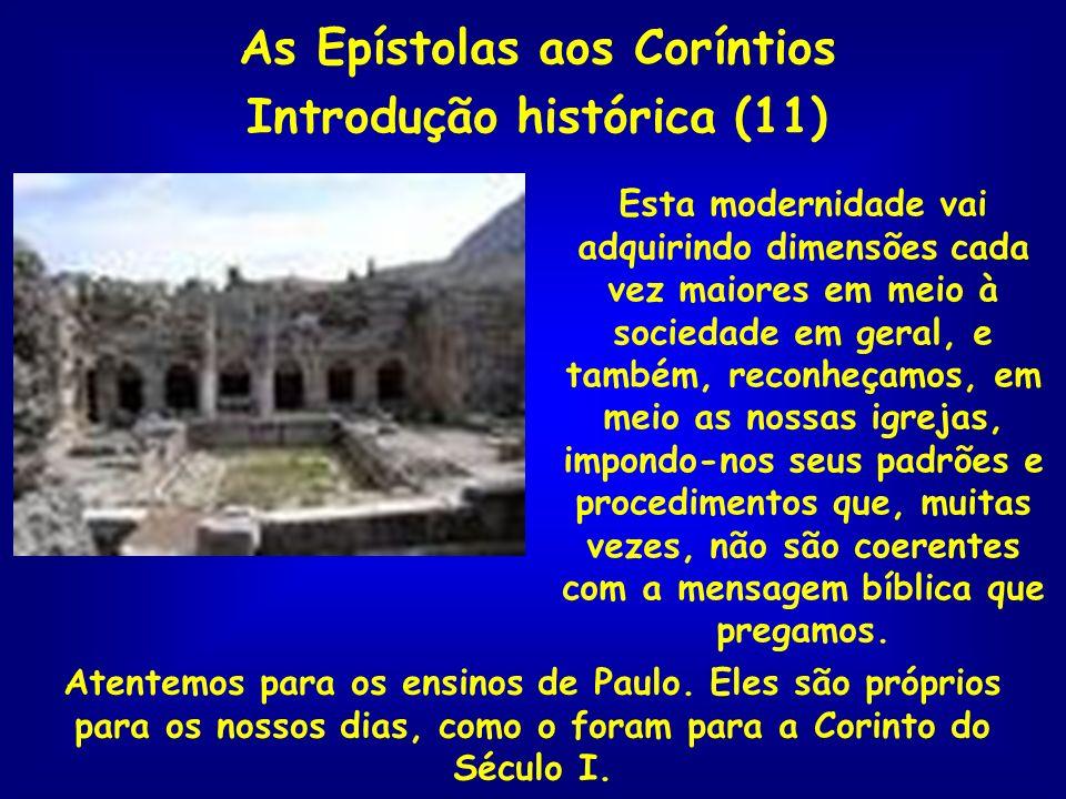 As Epístolas aos Coríntios Introdução histórica (11) Atentemos para os ensinos de Paulo. Eles são próprios para os nossos dias, como o foram para a Co