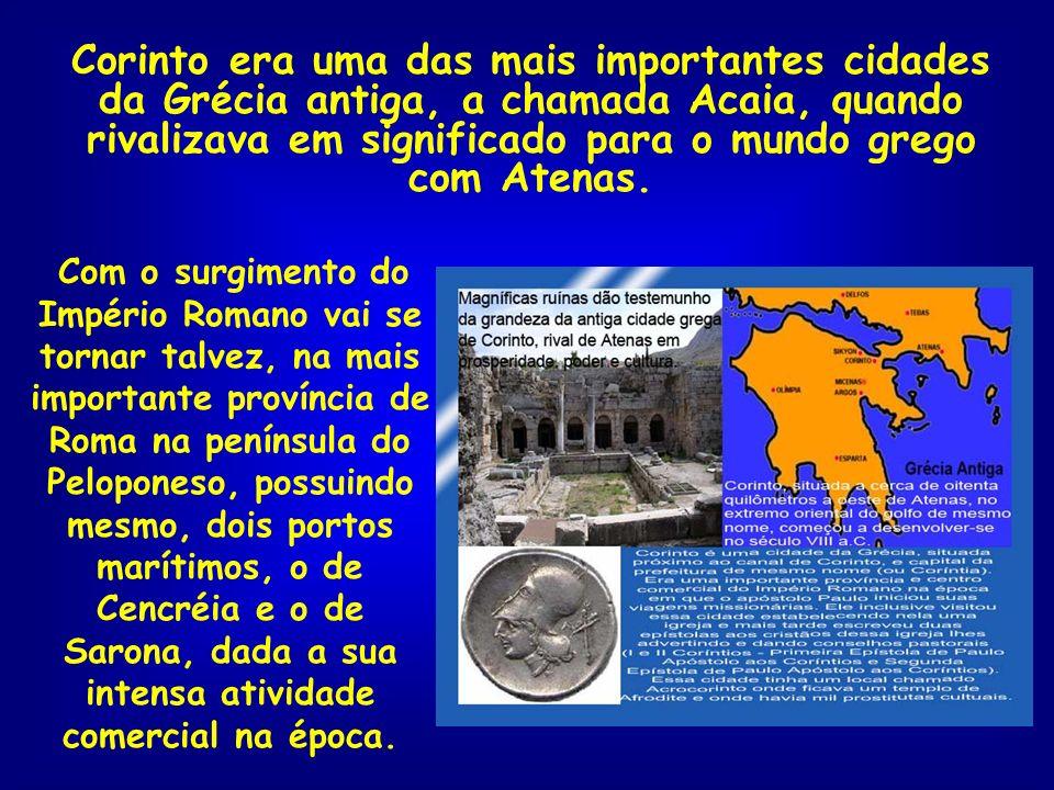 Corinto era uma das mais importantes cidades da Grécia antiga, a chamada Acaia, quando rivalizava em significado para o mundo grego com Atenas. Com o