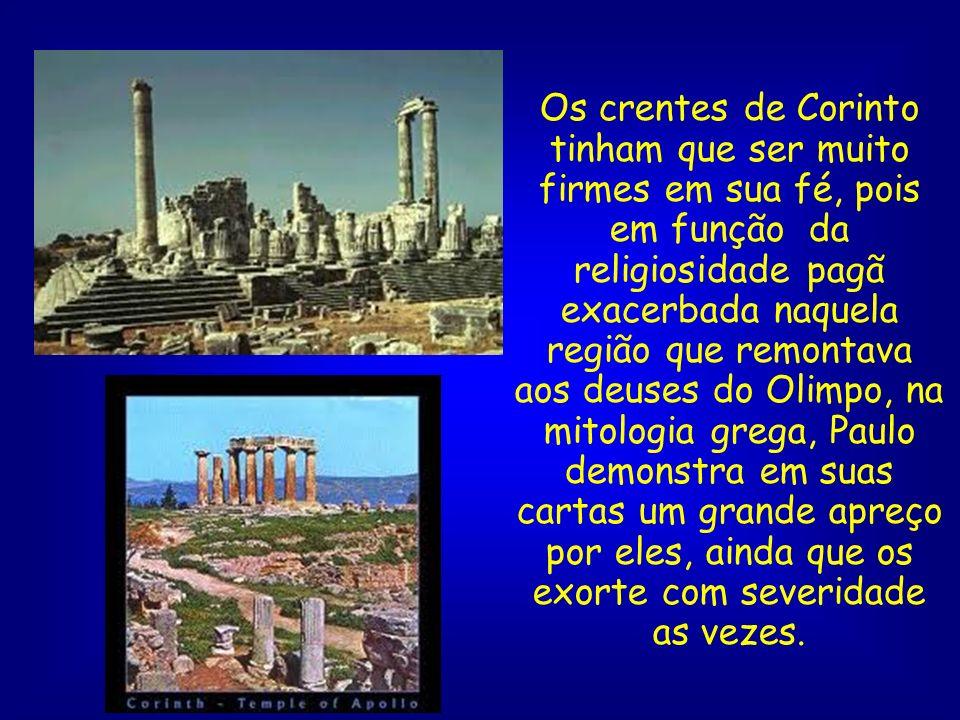 Os crentes de Corinto tinham que ser muito firmes em sua fé, pois em função da religiosidade pagã exacerbada naquela região que remontava aos deuses d