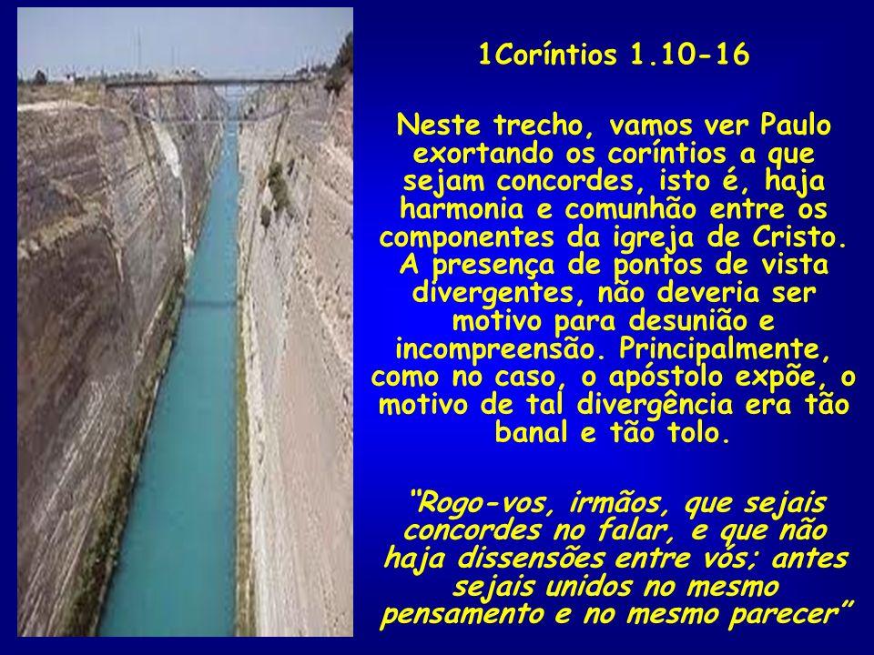 1Coríntios 1.10-16 Neste trecho, vamos ver Paulo exortando os coríntios a que sejam concordes, isto é, haja harmonia e comunhão entre os componentes d
