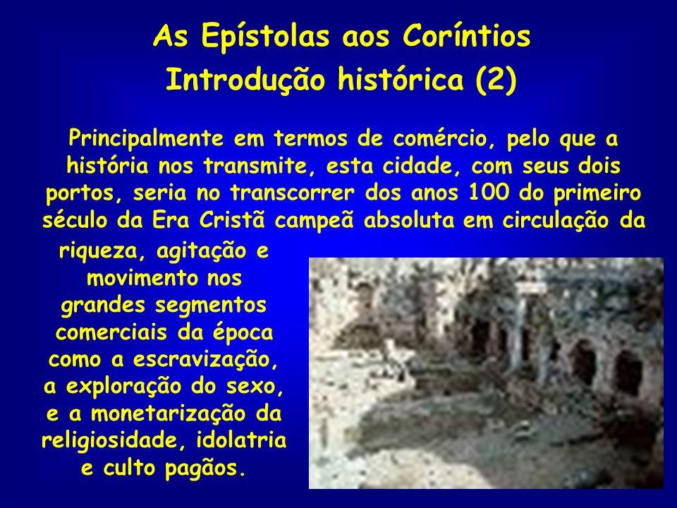 As Epístolas aos Coríntios Introdução histórica (2) Principalmente em termos de comércio, pelo que a história nos transmite, esta cidade, com seus doi