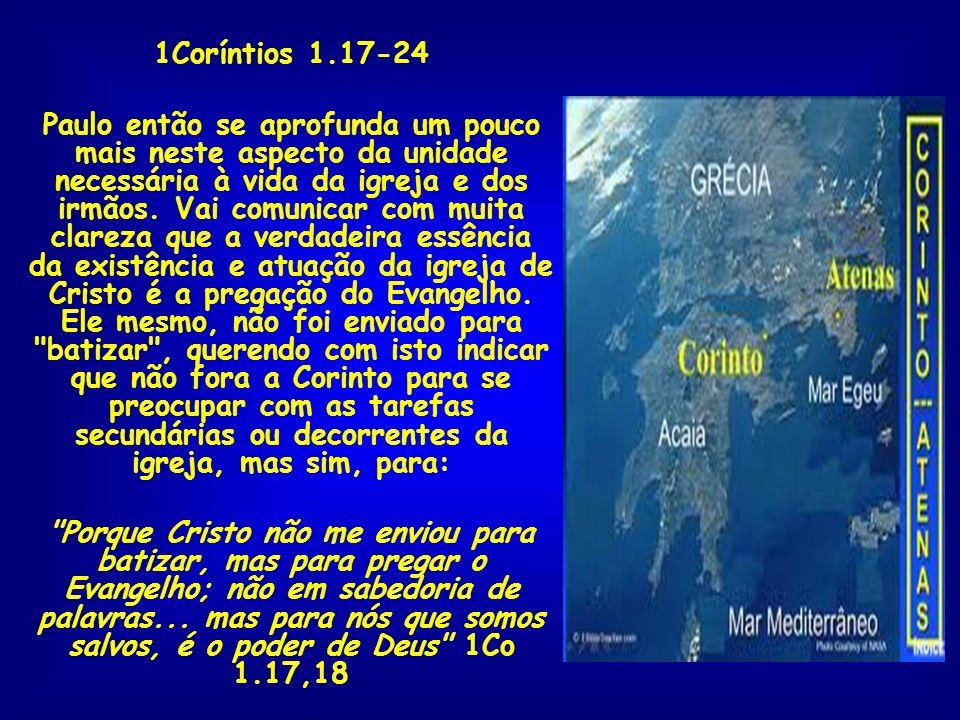 1Coríntios 1.17-24 Paulo então se aprofunda um pouco mais neste aspecto da unidade necessária à vida da igreja e dos irmãos. Vai comunicar com muita c