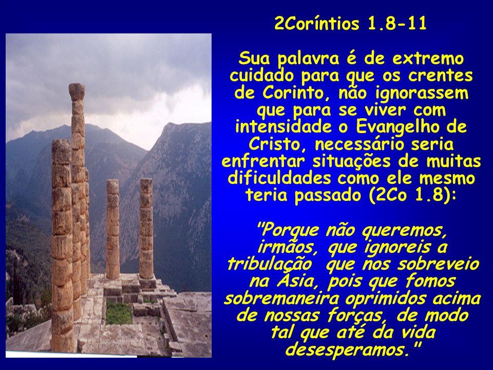 2Coríntios 1.8-11 Sua palavra é de extremo cuidado para que os crentes de Corinto, não ignorassem que para se viver com intensidade o Evangelho de Cri