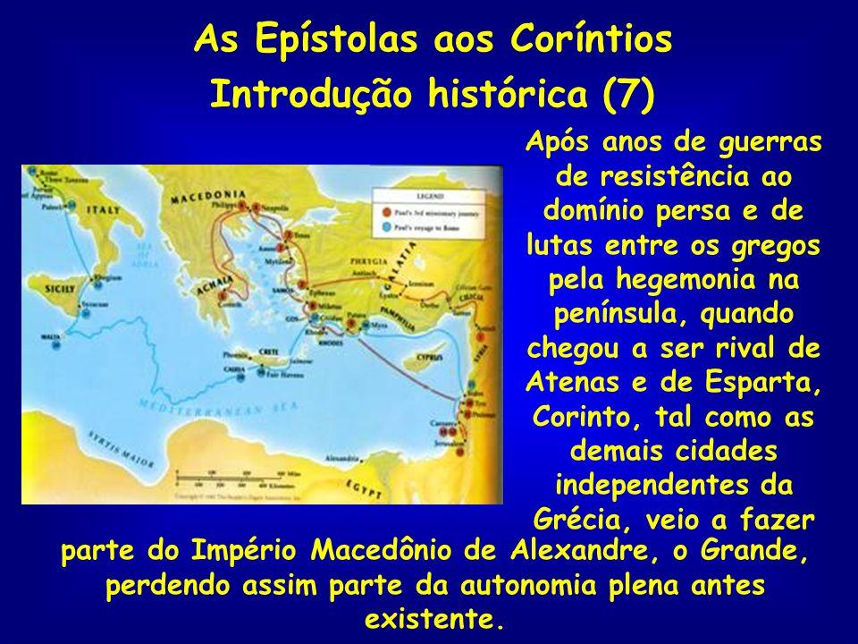As Epístolas aos Coríntios Introdução histórica (8) Em 146 a.C., após uma rebelião, Corinto veio a ser destruída pelos romanos.