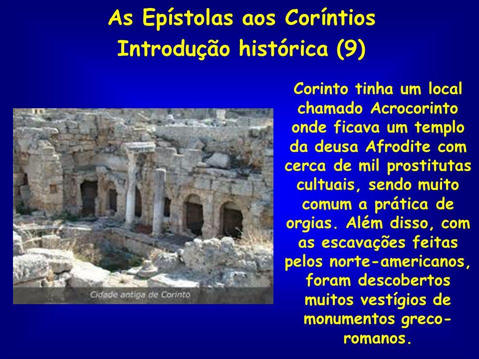 As Epístolas aos Coríntios Introdução histórica (9) Corinto tinha um local chamado Acrocorinto onde ficava um templo da deusa Afrodite com cerca de mi