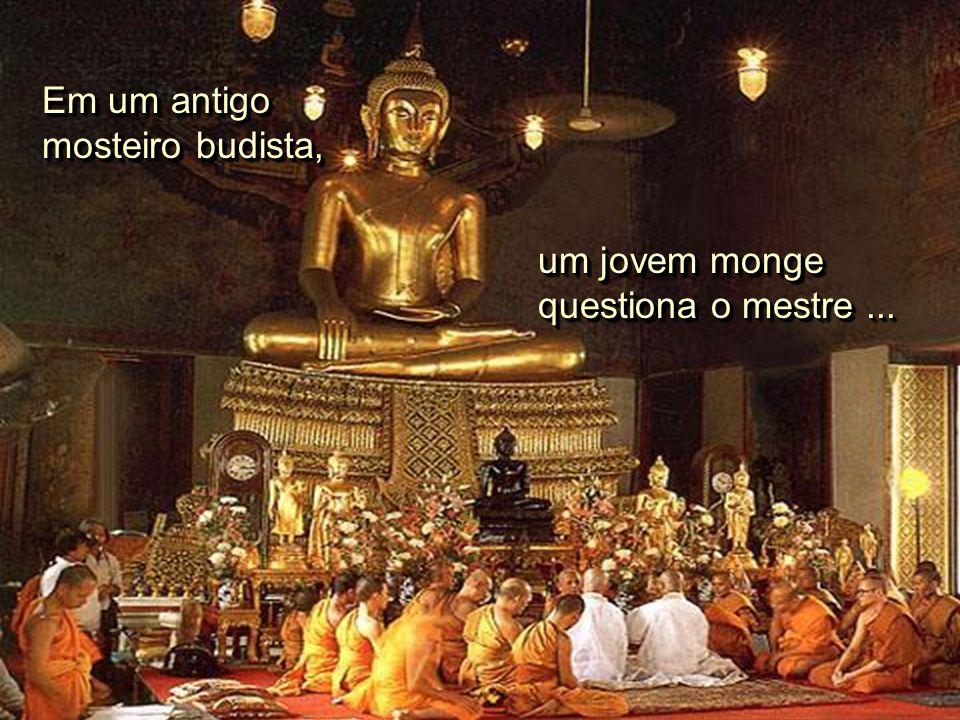 Em um antigo mosteiro budista, Em um antigo mosteiro budista, um jovem monge questiona o mestre...