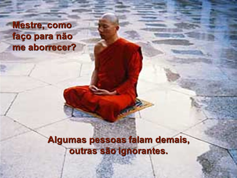 Em um antigo mosteiro budista, Em um antigo mosteiro budista, um jovem monge questiona o mestre... um jovem monge questiona o mestre...