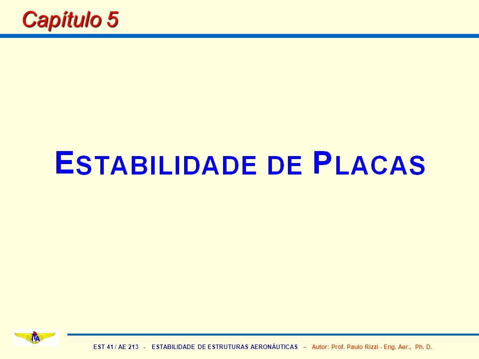 EST 41 / AE 213 - ESTABILIDADE DE ESTRUTURAS AERONÁUTICAS – Autor: Prof. Paulo Rizzi - Eng. Aer., Ph. D. Capítulo 5