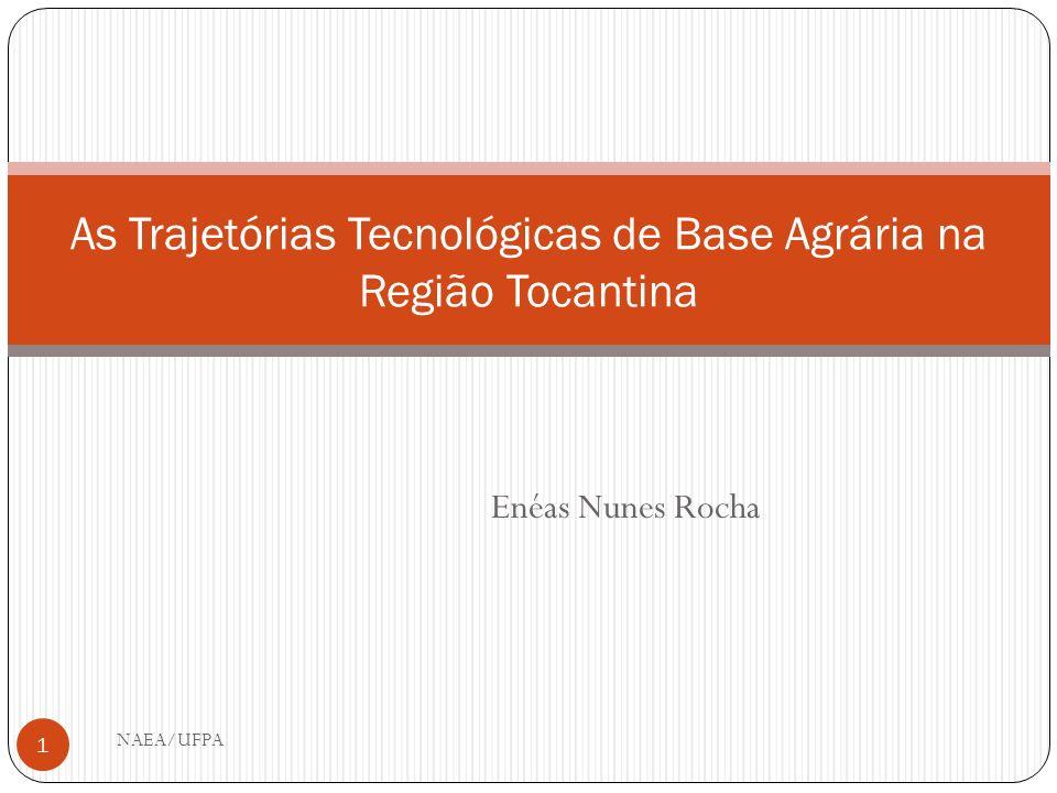 Enéas Nunes Rocha As Trajetórias Tecnológicas de Base Agrária na Região Tocantina 1 NAEA/UFPA