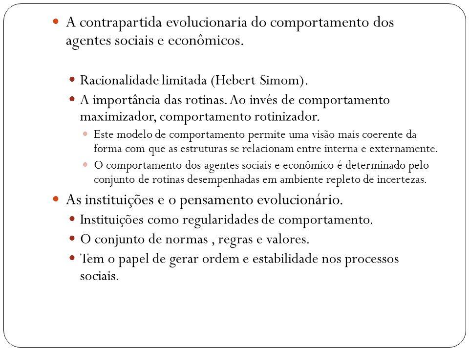 A contrapartida evolucionaria do comportamento dos agentes sociais e econômicos. Racionalidade limitada (Hebert Simom). A importância das rotinas. Ao