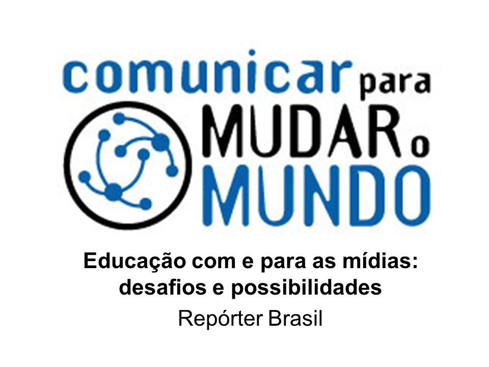 Educação com e para as mídias: desafios e possibilidades Repórter Brasil