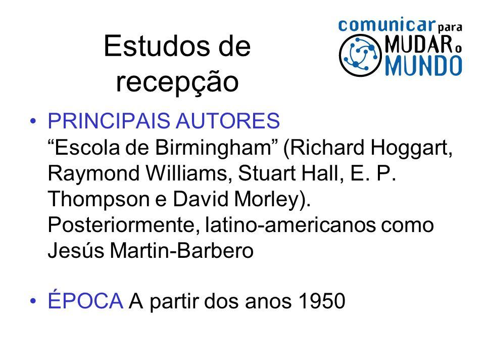 Estudos de recepção PRINCIPAIS AUTORES Escola de Birmingham (Richard Hoggart, Raymond Williams, Stuart Hall, E. P. Thompson e David Morley). Posterior