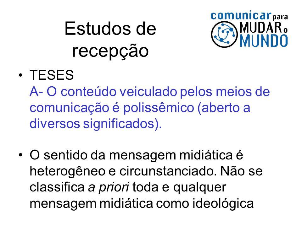 Estudos de recepção TESES A- O conteúdo veiculado pelos meios de comunicação é polissêmico (aberto a diversos significados). O sentido da mensagem mid