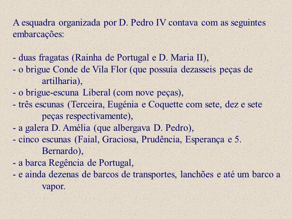 A esquadra organizada por D. Pedro IV contava com as seguintes embarcações: - duas fragatas (Rainha de Portugal e D. Maria II), - o brigue Conde de Vi
