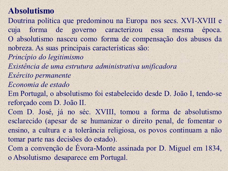 Absolutismo Doutrina política que predominou na Europa nos secs. XVI-XVIII e cuja forma de governo caracterizou essa mesma época. O absolutismo nasceu