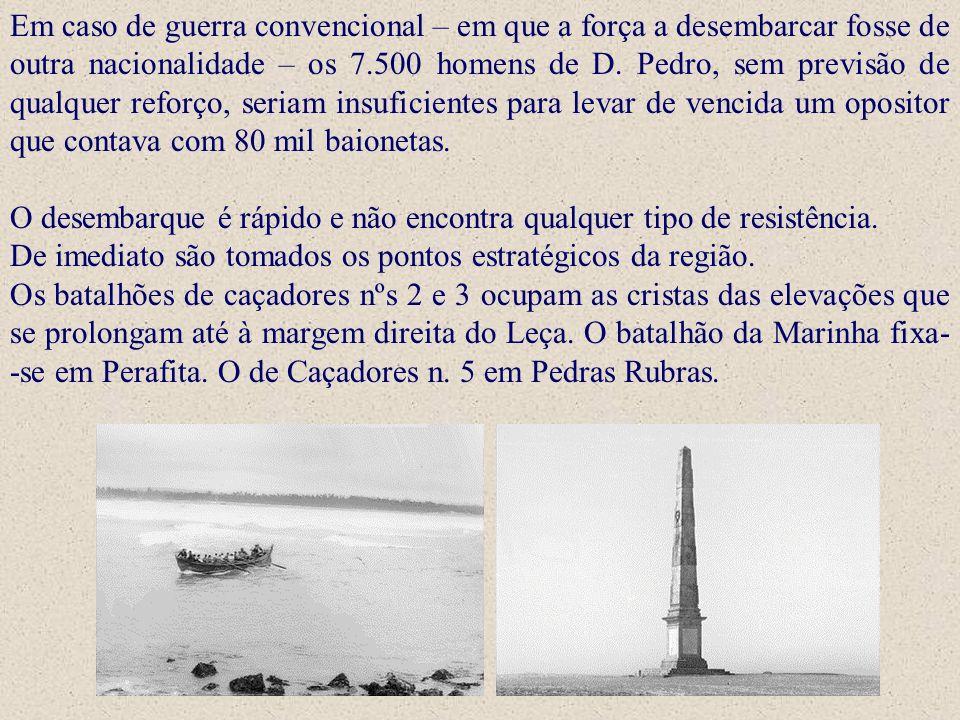 Em caso de guerra convencional – em que a força a desembarcar fosse de outra nacionalidade – os 7.500 homens de D. Pedro, sem previsão de qualquer ref