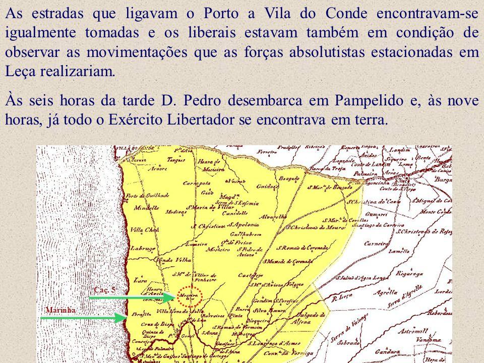 As estradas que ligavam o Porto a Vila do Conde encontravam-se igualmente tomadas e os liberais estavam também em condição de observar as movimentaçõe