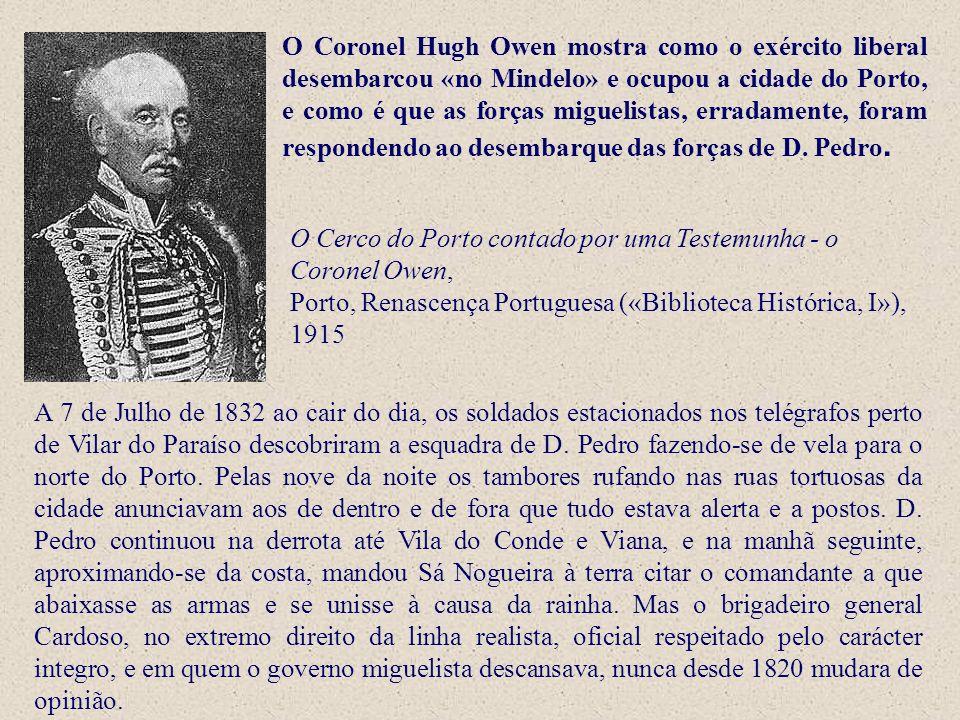 O Coronel Hugh Owen mostra como o exército liberal desembarcou «no Mindelo» e ocupou a cidade do Porto, e como é que as forças miguelistas, erradament