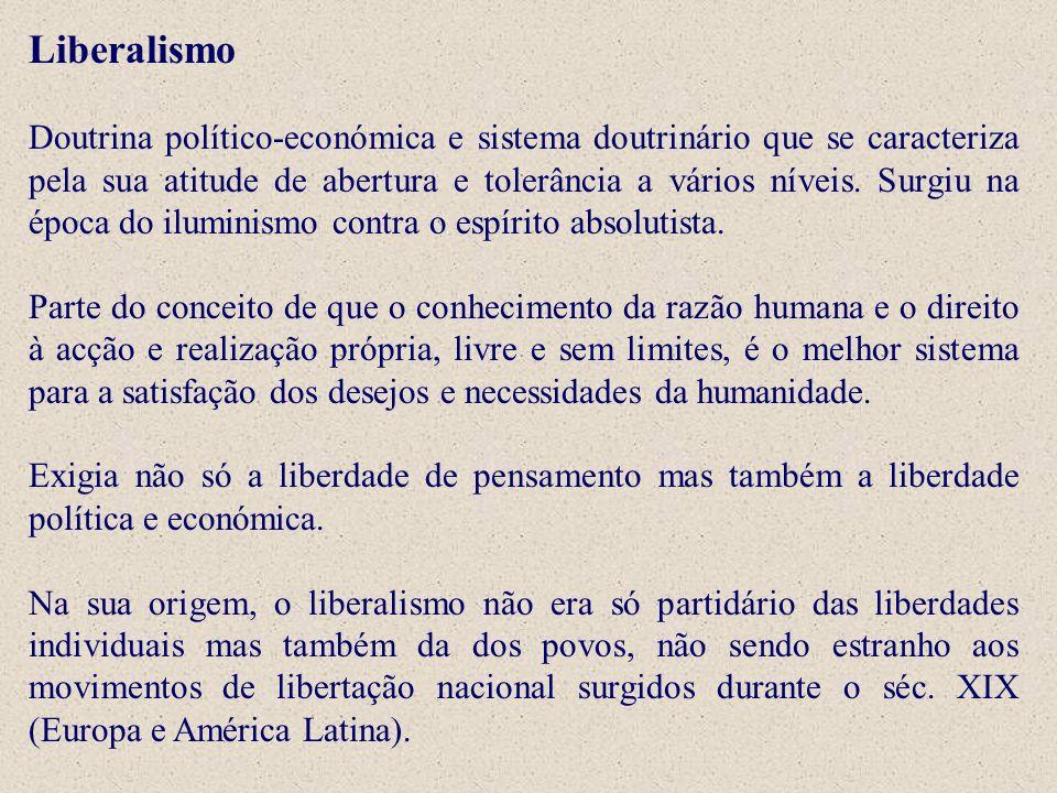 Liberalismo Doutrina político-económica e sistema doutrinário que se caracteriza pela sua atitude de abertura e tolerância a vários níveis. Surgiu na