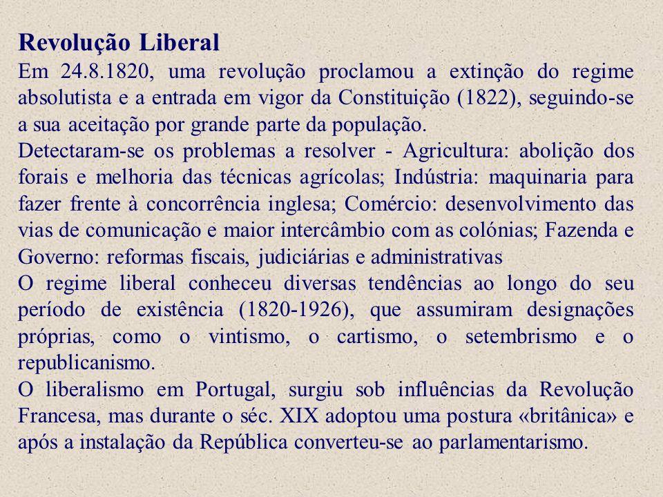 Revolução Liberal Em 24.8.1820, uma revolução proclamou a extinção do regime absolutista e a entrada em vigor da Constituição (1822), seguindo-se a su