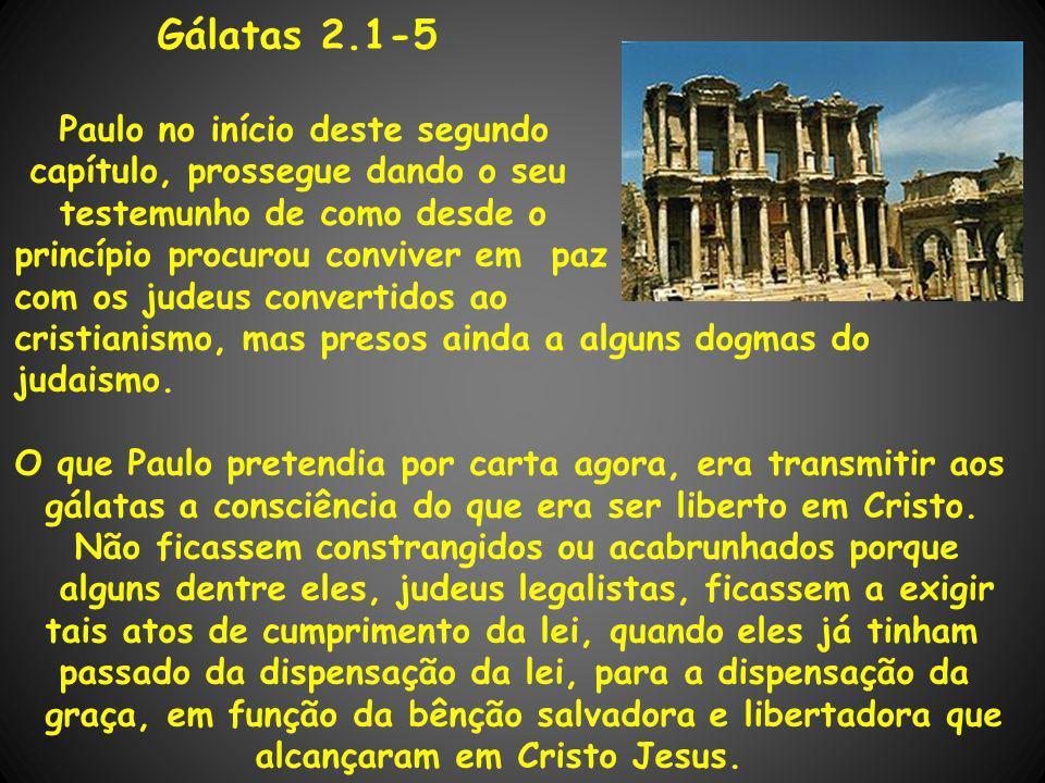 Gálatas 2.1-5 Paulo no início deste segundo capítulo, prossegue dando o seu testemunho de como desde o princípio procurou conviver em paz com os judeu