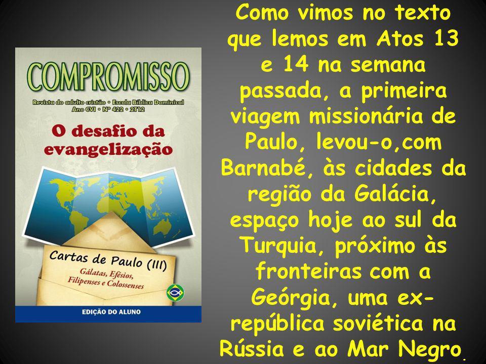 Como vimos no texto que lemos em Atos 13 e 14 na semana passada, a primeira viagem missionária de Paulo, levou-o,com Barnabé, às cidades da região da