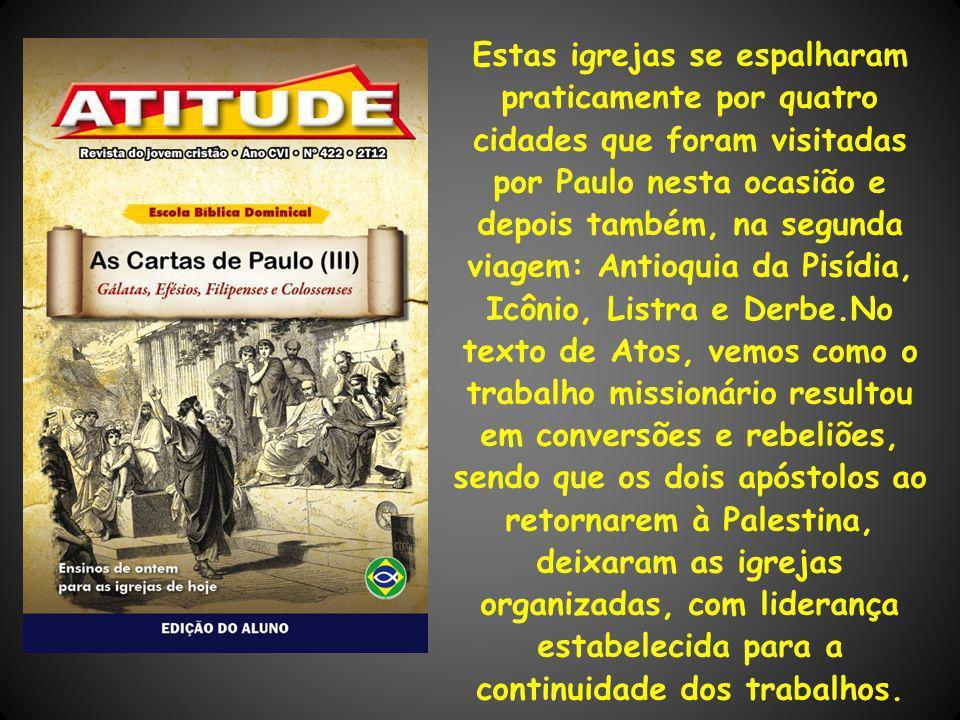 Estas igrejas se espalharam praticamente por quatro cidades que foram visitadas por Paulo nesta ocasião e depois também, na segunda viagem: Antioquia