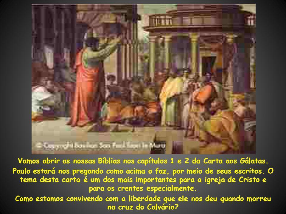 Vamos abrir as nossas Bíblias nos capítulos 1 e 2 da Carta aos Gálatas. Paulo estará nos pregando como acima o faz, por meio de seus escritos. O tema